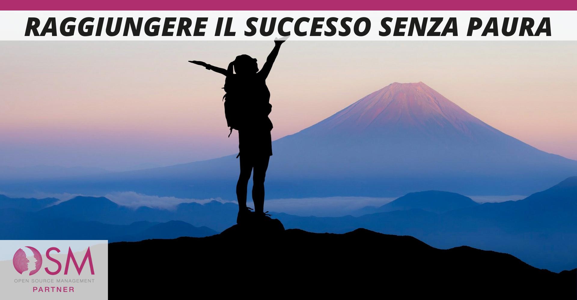 Come raggiungere il successo senza avere paura